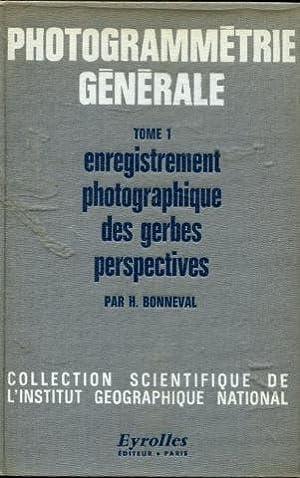 PHOTOGRAMMETRIE GENERALE. I: ENREGISTREMENT PHOTOGRAPHIQUE DES GERBES PERSPECTIVES. II: RESTITUTION...