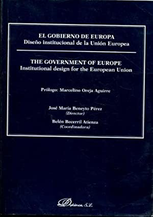EL GOBIERNO DE EUROPA. DISEÑO INSTITUCIONAL DE LA UNION EUROPEA/THE GOVERNEMENT OF EUROPE. INSTIT...