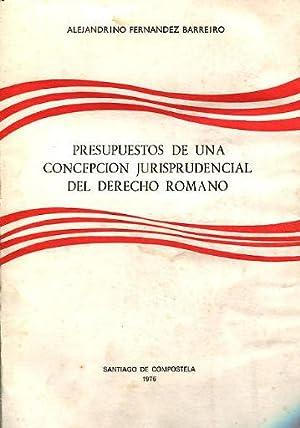 PRESUPUESTOS DE UNA CONCEPCIÓN JURISPRUDENCIAL DEL DERECHO: FERNANDEZ BARREIRO, Alejandrino.