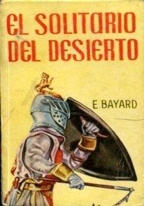 EL SOLITARIO DEL DESIERTO.: BAYARD, E.