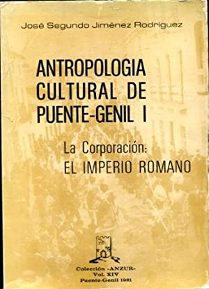 ANTROPOLOGIA CULTURAL DE PUENTE GENIL I. LA CORPORACION: EL IMPERIO ROMANO.: JIMENEZ RODRIGUEZ. ...