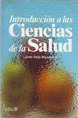 INTRODUCCIÓN A LAS CIENCIAS DE LA SALUD.: SOLA MENDOZA, Juan.