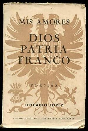 MIS AMORES. DIOS, PATRIA, FRANCO. (POESÍAS).: LÓPEZ, Leocadio.