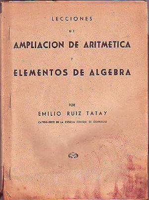 LECCIONES DE AMPLIACION DE ARITMETICA Y ELEMENTOS: RUIZ TATAY, Enrique.