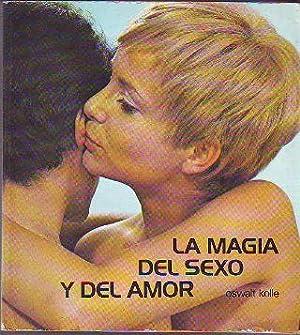 LA MAGIA DEL SEXO Y DEL AMOR.: KOLLE, Oswalt.
