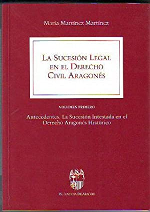 LA SUCESION LEGAL EN EL DERECHO CIVIL ARAGONES. VOLUMEN I: ANTECEDENTES. LA SUCESION INTESTADA EN...