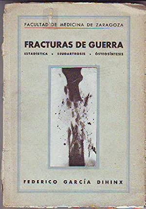 FRACTURAS DE GUERRA. ESTADISTICA. SEUDARTROSIS. OSTEOSINTESIS.: GARCIA DIHINX, Federico.