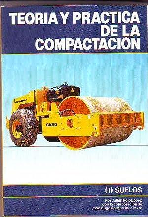 TEORIA Y PRACTICA DE LA COMPACTACION. I: SUELOS.: ROJO LOPEZ, Julian.