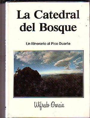 LA CATEDRAL DEL BOSQUE. UN ITINERARIO AL PICO DUARTE.: GARCIA, Wilfredo.