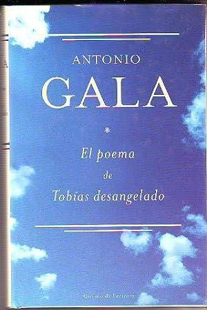EL POEMA DE TOBIAS DESANGELADO.: GALA Antonio.