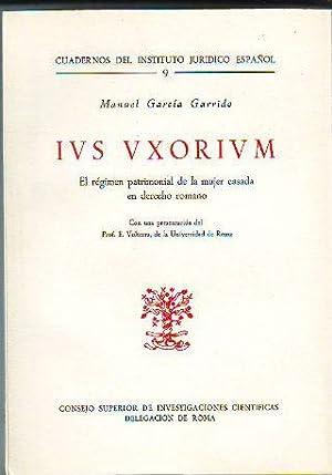 IUS UXORIUM. EL RÉGIMEN PATRIMONIAL DE LA: GARCIA GARRIDO, Manuel.