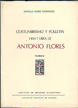 COSTUMBRISMO Y FOLLETÍN. VIDA Y OBRA DE ANTONIO FLORES. VOLUMEN III.