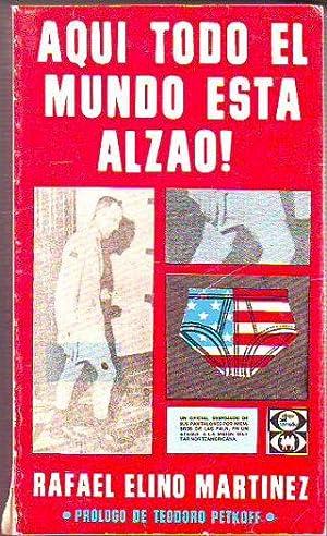 AQUÍ TODO EL MUNDO ESTA ALZAO!: MARTINEZ, Rafael Elino.