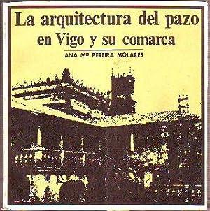 LA ARQUITECTURA DEL PAZO EN VIGO Y SU COMARCA.: PEREIRA MORALES, Ana Mª.