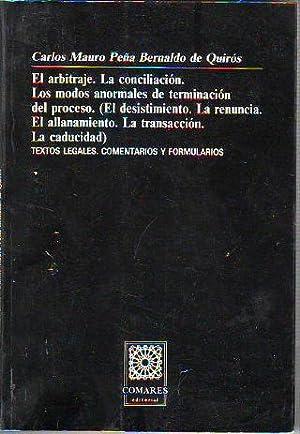 EL ARBITRAJE. LA CONCILIACION. LOS MODOS ANORMALES DE TERMINACION DEL PROCESO. (EL DESISTIMIENTO. ...