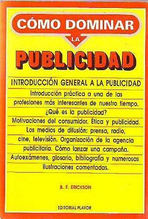 COMO DOMINAR LA PUBLICIDAD. INTRODUCCIÓN GENERAL A LA PUBLICIDAD.: ERICKSON, B.F.