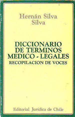 DICCIONARIO DE TERMINOS MEDICO-LEGALES. RECOPILACIÓN DE VOCES.: SILVA SILVA, Hernán.