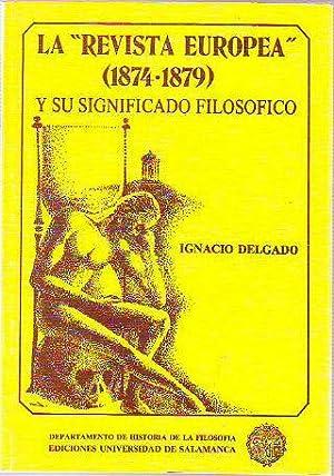 """LA """"REVISTA EUROPEA"""" (1874-1879) Y SU SIGNIFICADO FILOSÓFICO.: DELGADO, Ignacio."""
