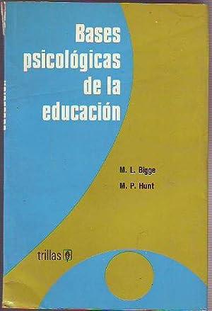 BASES PSICOLOGICAS DE LA EDUCACION.: BIGGE/HUNT, M. L./M.