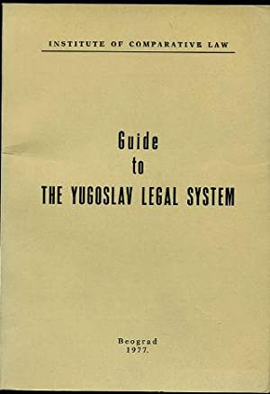 GUIDE TO THE YUGOSLAV LEGAL SYSTEM.