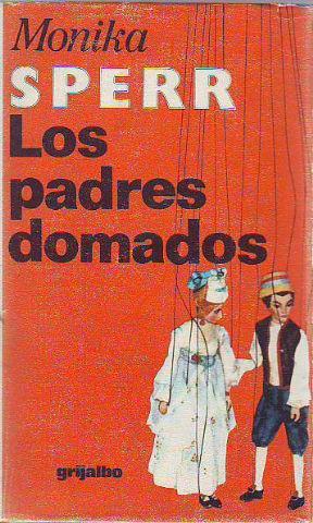 LOS PADRES DOMADOS.: SPERR, Monika.