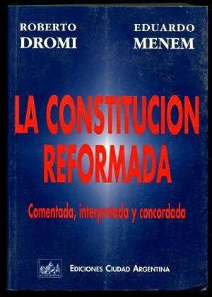 LA CONSTITUCIÓN REFORMADA. COMENTADA, INTERPRETADA Y CONCORDADA.: DROMI, Roberto.