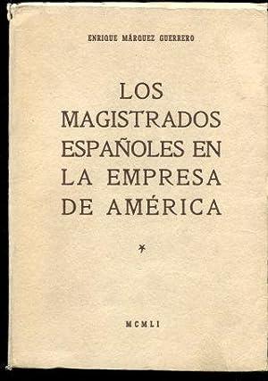 LOS MAGISTRADOS ESPAÑOLES EN LA EMPRESA DE AMÉRICA.: MÁRQUEZ GUERRERO, Enrique.