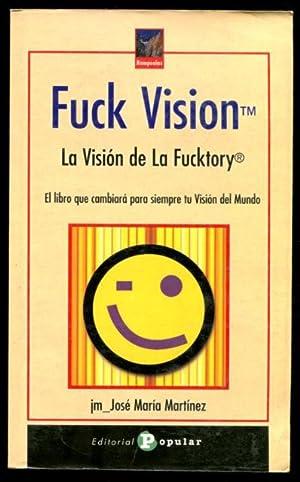 FUCK VISION. LA VISIÓN DE LA FUCKTORY.: MARTÍNEZ, José María.