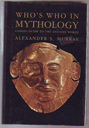WHO'S WHO IN MYTHOLOGY. CLASSIC GUIDE TO THE ANCIENT WORLD.