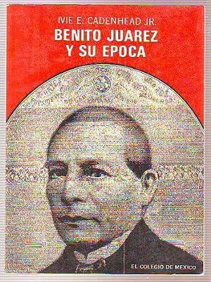 BENITO JUAREZ Y SU EPOCA. ENSAYO HISTORICO: CADENHEAD, Ivie E.