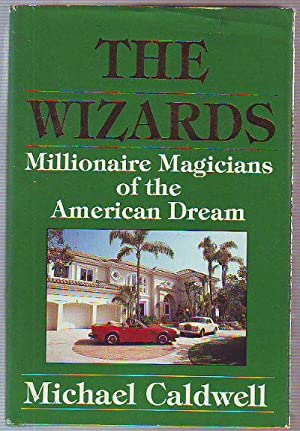 THE WIZARDS: MILLONAIRE MAGICIANS OF THE AMERICAN DREAM.