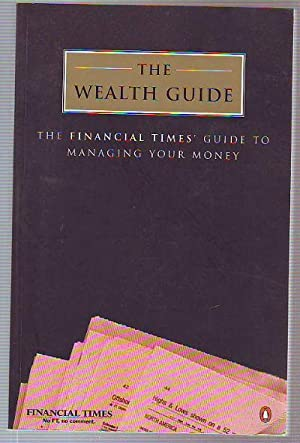 THE WEALTH GUIDE. THE FINANCIAL TIMES' GUIDE TO MANAGING MONEY.