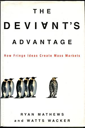 THE DEVIANT'S ADVANTAGE. HOW FRINGE IDEAS CREATE MASS MARKETS.