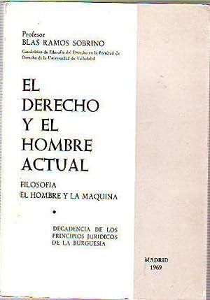 EL DERECHO Y EL HOMBRE ACTUAL. FILOSOFIA. EL HOMBRE Y LA MAQUINA. DECADENCIA DE LOS PRINCIPIOS JUR&...