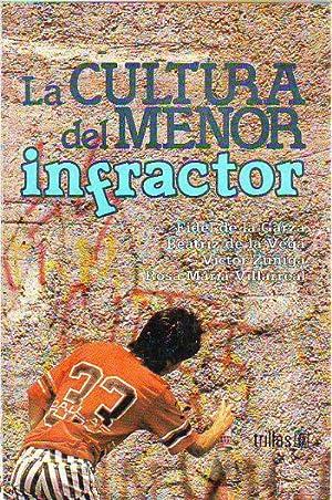 LA CULTURA DEL MENOR INFRACTOR.: GARZA, Fidel de