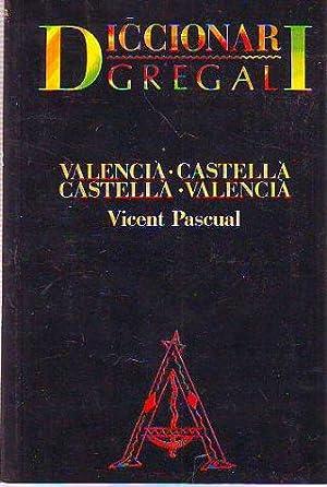 DICCIONARI GREGAL (VALENCIA-CASTELLA/CASTELLA-VALENCIA).: PASCUAL, Vicent.