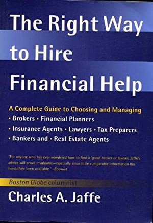 THE RIGHT WAY TO HIRE FINANCIAL HELP. A COMPLETE GUIDE TO CHOOSING AND MANAGING BROKERS, FINANCIA...