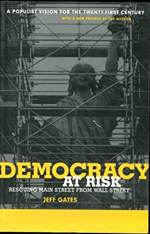 DEMOCRACY AT RISK. RESCUING MAIN STREET FROM WALL STREET. A POPULIST VISION FOR TWENTY-FIRST CENT...