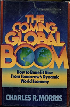 THE COMING GLOBAL BOOM. HOW TO BENEFIT NOW FROM TOMORROW'S DYNAMIC WORLS ECONOMY.