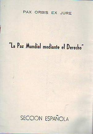 PAX ORBIS EX JURE. LA PAZ MUNDIAL MEDIANTE EL DERECHO.