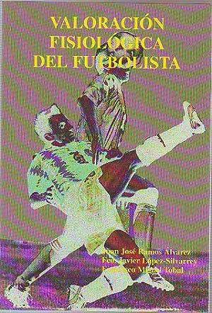 VALORACION FISIOLOGICA DEL FUTBOLISTA.: RAMOS ALVAREZ/LOPEZ-SILVARREY/TOBAL, Juan
