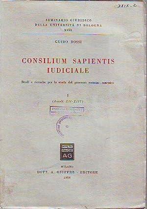 CONSILIUM SAPIENTIS IUDICIALE. STUDI E RICERCHE PER LA STORIA DEL PROCESSO ROMANO-CANONICO. I (...