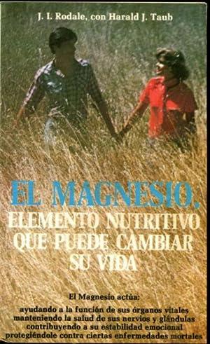 EL MAGNESIO, ELEMENTO NUTRITIVO QUE PUEDE CAMBIAR SU VIDA.: RODALE/TAUB, J. I./Harald J.