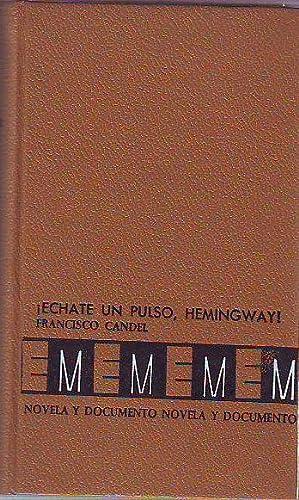 ECHATE UN PULSO, HEMINGWAY!.: CANDEL, Francisco.