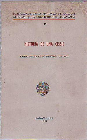 HISTORIA DE UNA CRISIS.: BELTRAN DE HEREDIA DE ONIS, Pablo.