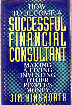 HOW TO BECOME A SUCCESSFUL FINANCIAL CONSULTATNT. MAKING A LIVING INVESTING OTHER PEOPLE'S MONEY.