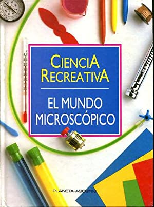 CIENCIA RECREATIVA. VOLUMEN 1: EL MUNDO MICROSCOPICO.