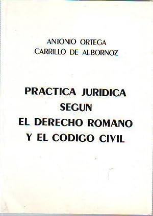 PRACTICA JURIDICA SEGÚN EL DERECHO ROMANO Y: ORTEGA CARRILO DE
