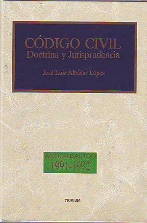 CODIGO CIVIL. DOCTRINA Y JURISPRUDENCIA. ACTUALIZACION 1991-1992.: ALBACAR LOPEZ, José