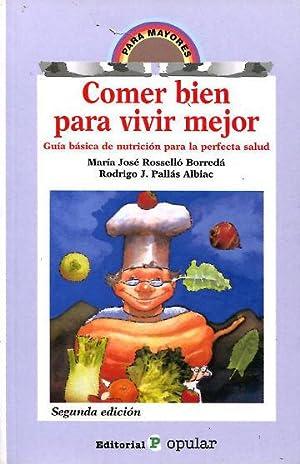 COMER BIEN PARA VIVIR MEJOR. GUIA BASICA DE NUTRICION PARA LA PERFECTA SALUD.: ROSSELLO BORREDA/...
